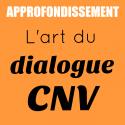 Approfondissement | L'art du dialogue CNV | Laure Saporta