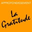 Approfondissement | La Gratitude | Catherine Wick Monnard